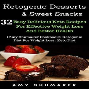 Ketogenic Desserts & Sweet Snacks Audiobook By Amy Shumaker cover art