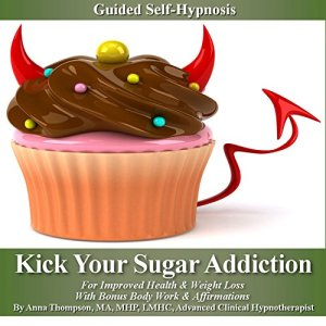 Kick Your Sugar Addiction Self Hypnosis Audiobook By Anna Thompson cover art