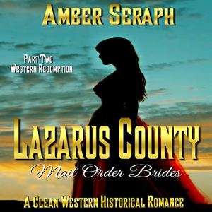 Lazarus County Mail Order Brides, Part Two: Western Redemption Audiobook By Amber Seraph cover art