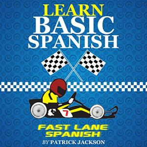 Learn Basic Spanish with Fast Lane Spanish Audiobook By Patrick Jackson cover art