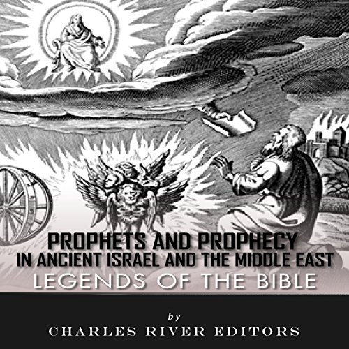 Legends of the Bible: Prophets and Prophecy in Ancient Israel and the Middle East Audiobook By Charles River Editors cover art