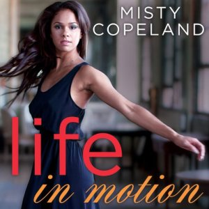 Life in Motion Audiobook By Misty Copeland cover art
