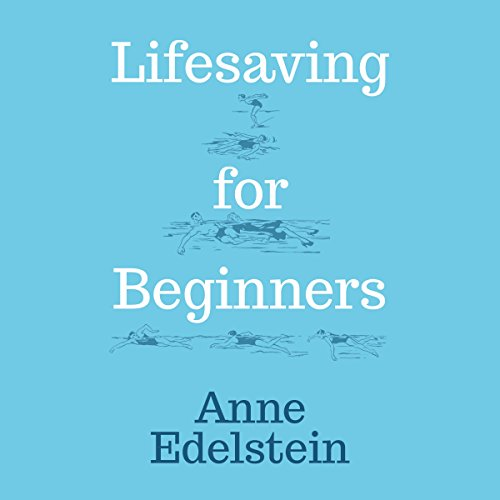 Lifesaving for Beginners Audiobook By Anne Edelstein cover art
