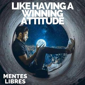 Like Having a Winning Attitude? Audiobook By Mentes Libres cover art