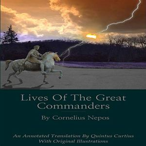 Lives of the Great Commanders by Cornelius Nepos: An Annotated Translation Audiobook By Quintus Curtius cover art