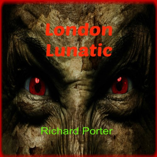 London Lunatic Audiobook By Richard Porter cover art