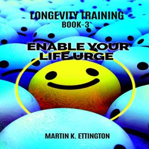 Longevity Training, Book 3: Enable Your Life Urge Audiobook By Martin K. Ettington cover art