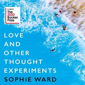 Love and Other Thought Experiments Audiobook By Sophie Ward cover art