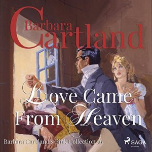 Love Came from Heaven Audiobook By Barbara Cartland cover art