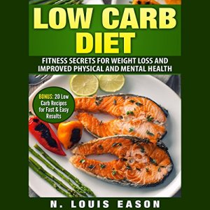 Low Carb Diet: Fitness Secrets for Weight Loss and Improved Physical and Mental Health Audiobook By N. Louis Eason cover art