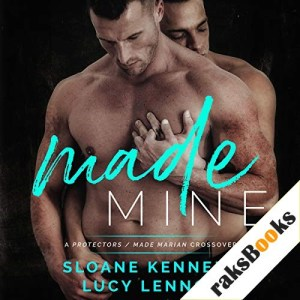 Made Mine: A Protectors / Made Marian Crossover Audiobook By Sloane Kennedy, Lucy Lennox cover art
