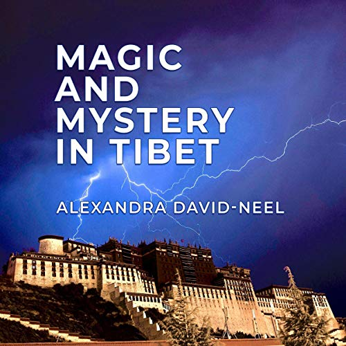 Magic and Mystery in Tibet Audiobook By Alexandra David-Neel cover art