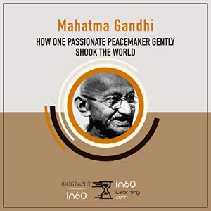 Mahatma Gandhi: How One Passionate Peacemaker Gently Shook the World Audiobook By in60Learning cover art