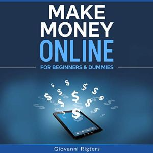 Make Money Online for Beginners & Dummies Audiobook By Giovanni Rigters cover art