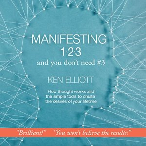 Manifesting 1,2,3: and You Don't Need #3 Audiobook By Ken Elliott cover art
