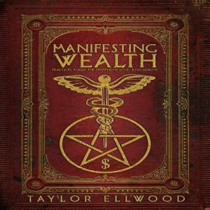 Manifesting Wealth: Practical Magic for Prosperity, Love, and Health Audiobook By Taylor Ellwood cover art