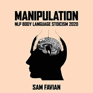 Manipulation: NLP Body Language Stoicism 2020 Audiobook By Sam Favian cover art