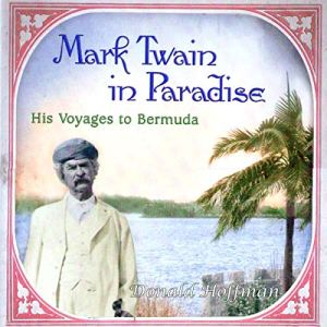 Mark Twain in Paradise (His Voyages to Bermuda) Audiobook By Donald Hoffmann cover art