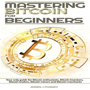 Mastering Bitcoin for Beginners Audiobook By James J Foskey cover art