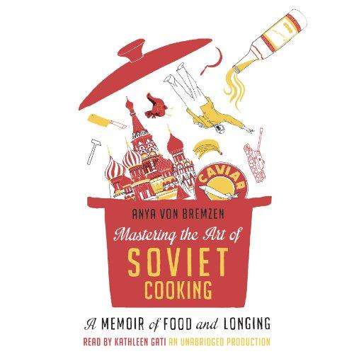 Mastering the Art of Soviet Cooking Audiobook By Anya Von Bremzen cover art
