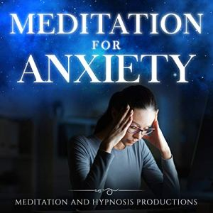 Meditation for Anxiety 2 in 1: Anxiety Relief and Finding Inner Peace Audiobook By Meditation and Hypnosis Productions cover art