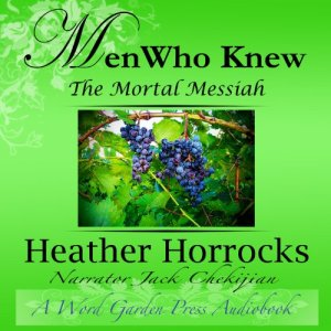 Men Who Knew the Mortal Messiah Audiobook By Heather Horrocks cover art