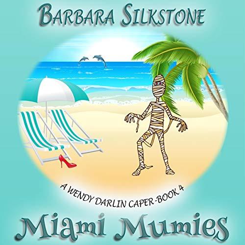 Miami Mummies Audiobook By Barbara Silkstone cover art