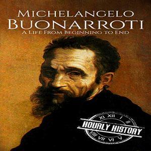 Michelangelo Buonarroti Audiobook By Hourly History cover art