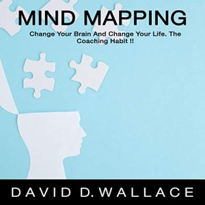 Mind Mapping: Change Your Brain and Change Your Life. The Coaching Habit! Audiobook By David D. Wallace cover art