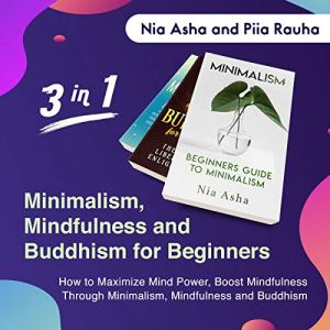 Minimalism, Mindfulness and Buddhism for Beginners: 3 in1 Audiobook By Nia Asha cover art