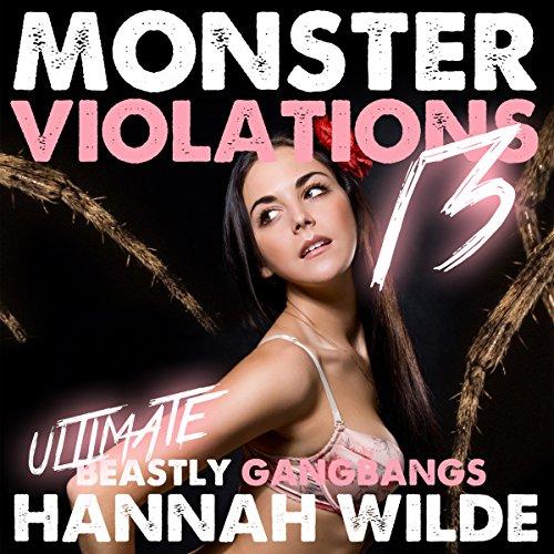 Monster Violations 13: Ultimate Beastly Gangbangs Audiobook By Hannah Wilde cover art