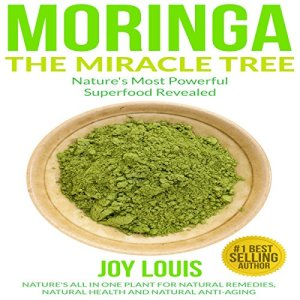 Moringa: The Miracle Tree - Nature's Most Powerful Superfood Revealed Audiobook By Joy Louis cover art
