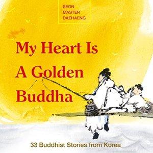 My Heart Is a Golden Buddha Audiobook By Seon Master Daehaeng cover art