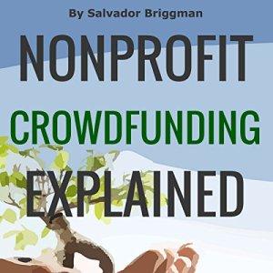 Nonprofit Crowdfunding Explained Audiobook By Salvador Briggman cover art