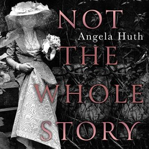 Not the Whole Story Audiobook By Angela Huth cover art