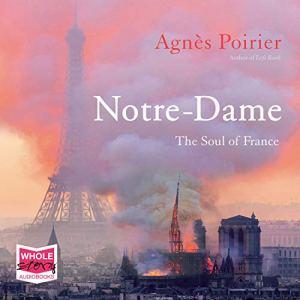 Notre-Dame: The Soul of France Audiobook By Agnès Poirier cover art