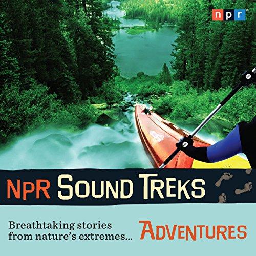 NPR Sound Treks: Adventures Audiobook By NPR cover art
