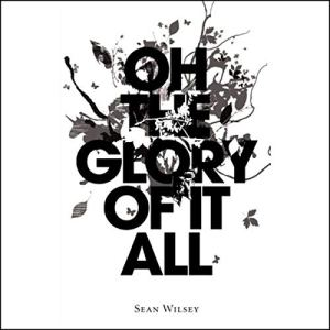 Oh the Glory of It All Audiobook By Sean Wilsey cover art