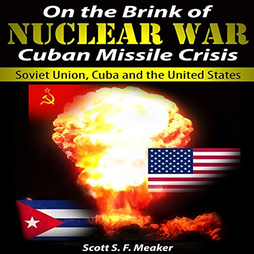 On the Brink of Nuclear War: Cuban Missile Crisis Audiobook By Scott S. F. Meaker cover art