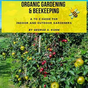 Organic Gardening & Beekeeping Audiobook By George S. Kuhn cover art