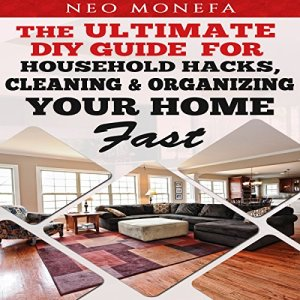 Organization: The Ultimate DIY Guide for Household Hacks, Cleaning & Organizing Your Home Fast Audiobook By Neo Monefa cover art