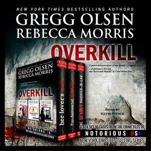 Overkill (True Crime Collection) Audiobook By Gregg Olsen, Rebecca Morris cover art