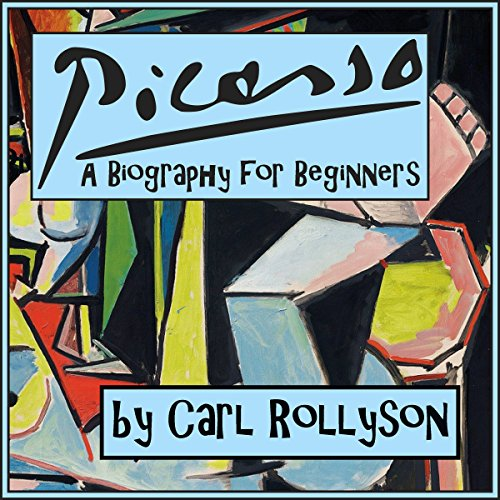 Pablo Picasso: A Biography for Beginners Audiobook By Carl Rollyson cover art