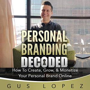 Personal Branding Decoded Audiobook By Gus Lopez cover art
