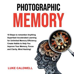 Photographic Memory: 10 Steps to Remember Anything Superfast! Audiobook By Luke Caldwell cover art