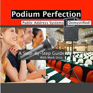 Podium Perfection: Public Address Systems Demystified Audiobook By Mark Urso cover art