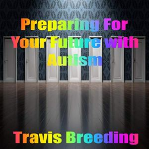 Preparing for Your Future with Autism Audiobook By Travis Breeding cover art