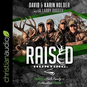 Raised Hunting Audiobook By David Holder, Karin Holder, Larry Dugger - With cover art