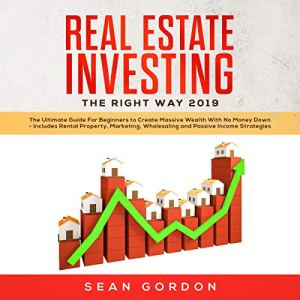 Real Estate Investing the Right Way 2019 Audiobook By Sean Gordon cover art