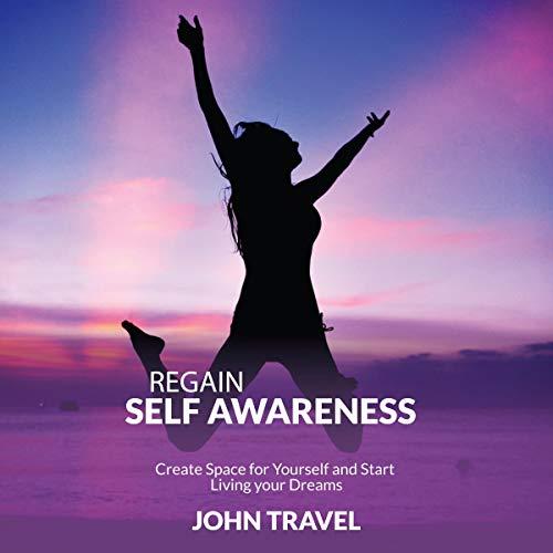 Regain Self Awareness Audiobook By John Travel cover art